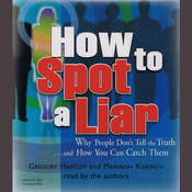How to Spot a Liar: Why People Don't Tell the Truth … and How You Can Catch Them Audiobook, by Gregory Hartley