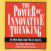 The Power of Innovative Thinking: Let New Ideas Lead You to Success Audiobook, by Jim Wheeler
