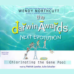 The Darwin Awards: Next Evolution: Chlorinating the Gene Pool Audiobook, by Wendy Northcutt