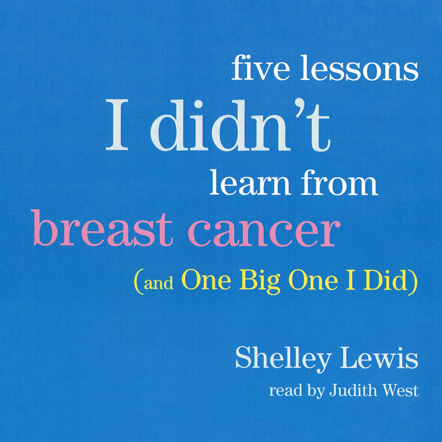 Printable Five Lessons I Didn't Learn from Breast Cancer: (And One Big One I Did) Audiobook Cover Art