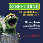 Street Gang: The Complete History of Sesame Street, by Michael Davis