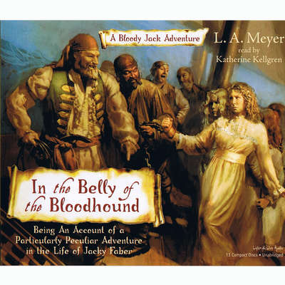 In the Belly of the Bloodhound: Being an Account of a Particularly Peculiar Adventure in the Life of Jacky Faber Audiobook, by