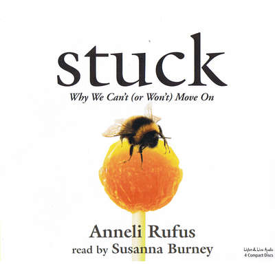 Stuck: Why We Can't (or Won't) Move On Audiobook, by Anneli Rufus