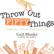 Throw Out Fifty Things Audiobook, by Gail Blanke