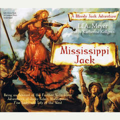 Mississippi Jack: Being an Account of the Further Waterborne Adventures of Jacky Faber, Midshipman, Fine Lady, and Lily of the West Audiobook, by L. A. Meyer