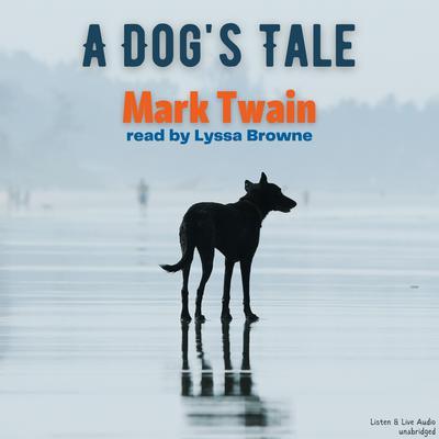 A Dog's Tale Audiobook, by Mark Twain