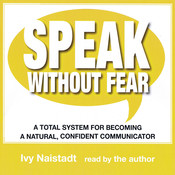 Speak Without Fear: A Total System for Becoming a Natural, Confident Communicator, by Ivy Naistadt