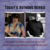 Today's Authors Series: A Discussion between Bloody Jack Series Author L. A. Meyer and Narrator Katherine Kellgren Audiobook, by Katherine Kellgren, L. A. Meyer