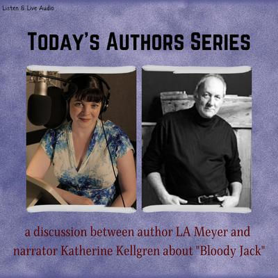 Printable Today's Authors Series: A Discussion between Bloody Jack Series Author L. A. Meyer and Narrator Katherine Kellgren Audiobook Cover Art