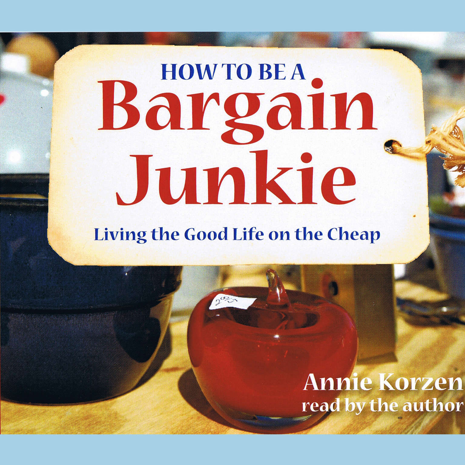 Printable How To Be A Bargain Junkie: Living the Good Life on the Cheap Audiobook Cover Art