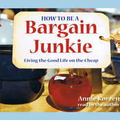 How To Be A Bargain Junkie: Living the Good Life on the Cheap Audiobook, by Annie Korzen