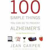 100 Simple Things You Can Do To Prevent Alzheimer's and Age-Related Memory Loss, by Jean Carper, Susanna Burney