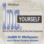 Inc. Yourself: How to Profit by Setting Up Your Own Corporation, by Judith H. McQuown