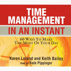 Time Management in an Instant: 60 Ways to Make the Most of Your Day Audiobook, by Karen Leland, Keith Bailey
