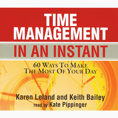 Time Management in an Instant: 60 Ways to Make the Most of Your Day Audiobook, by Karen Leland