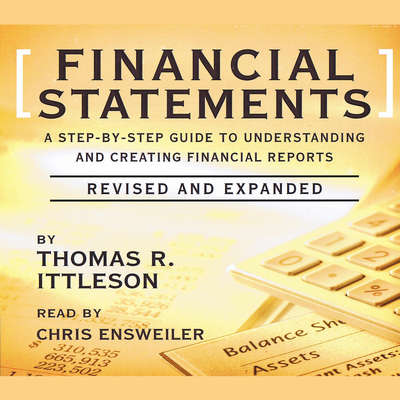 Financial Statements (Abridged): A Step-by-Step Guide to Understanding and Creating Financial Reports Audiobook, by Thomas R. Ittelson