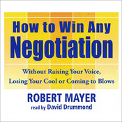 How to Win Any Negotiation: Without Raising Your Voice, Losing Your Cool, or Coming to Blows Audiobook, by Robert Mayer