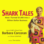 Shark Tales: How I Turned $1,000 into a Billion-Dollar Business Audiobook, by Barbara Corcoran