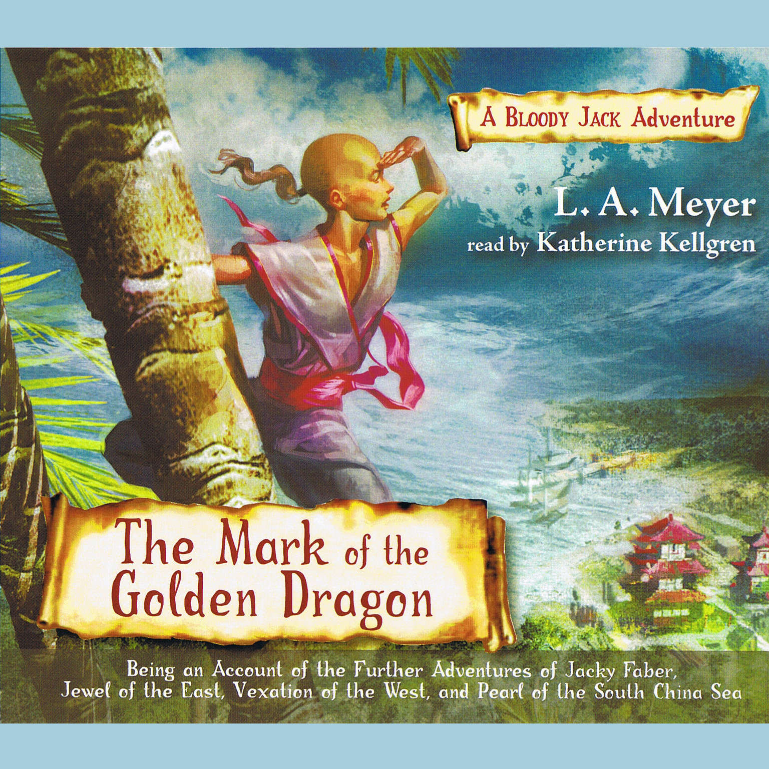 Printable The Mark of the Golden Dragon: Being an Account of the Further Adventures of Jacky Faber, Jewel of the East, Vexation of the West, and Pearl of the South China Sea Audiobook Cover Art