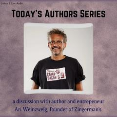 Today's Authors Series: Ari Weinzweig, Founder of Zingermans Audiobook, by Ari Weinzweig