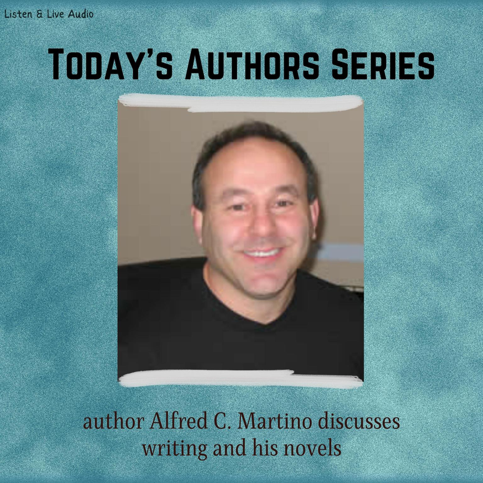Printable Today's Authors Series: Alfred C. Martino Discusses Writing and His Novels Audiobook Cover Art