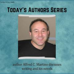 Today's Authors Series: Alfred C. Martino Discusses Writing and His Novels Audiobook, by Alfred C. Martino