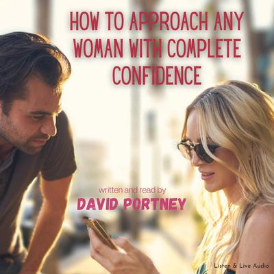 Printable How to Approach Any Woman with Complete Confidence: Eliminate Shyness, Nervousness, and Fear of Rejection Forever! Audiobook Cover Art