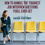 How To Handle The Toughest Job Interview Questions You'll Ever Get, by David R. Portney