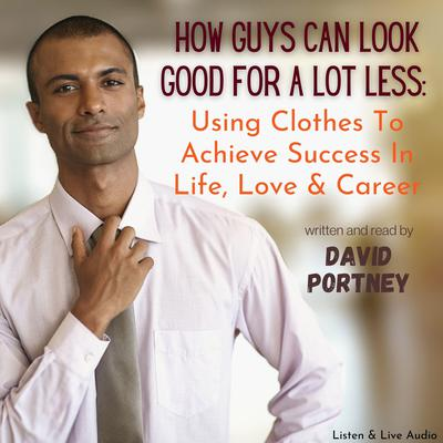 Printable How Guys Can Look Good For Lots Less: Using Clothes to Achieve Success in Life, Love, and Career Audiobook Cover Art