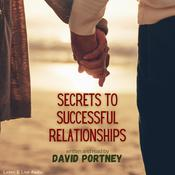 Secrets to Successful Relationships, by David R. Portney