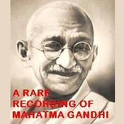 A Rare Recording of Mahatma Gandhi, by Mohandas K. (Mahatma) Gandhi