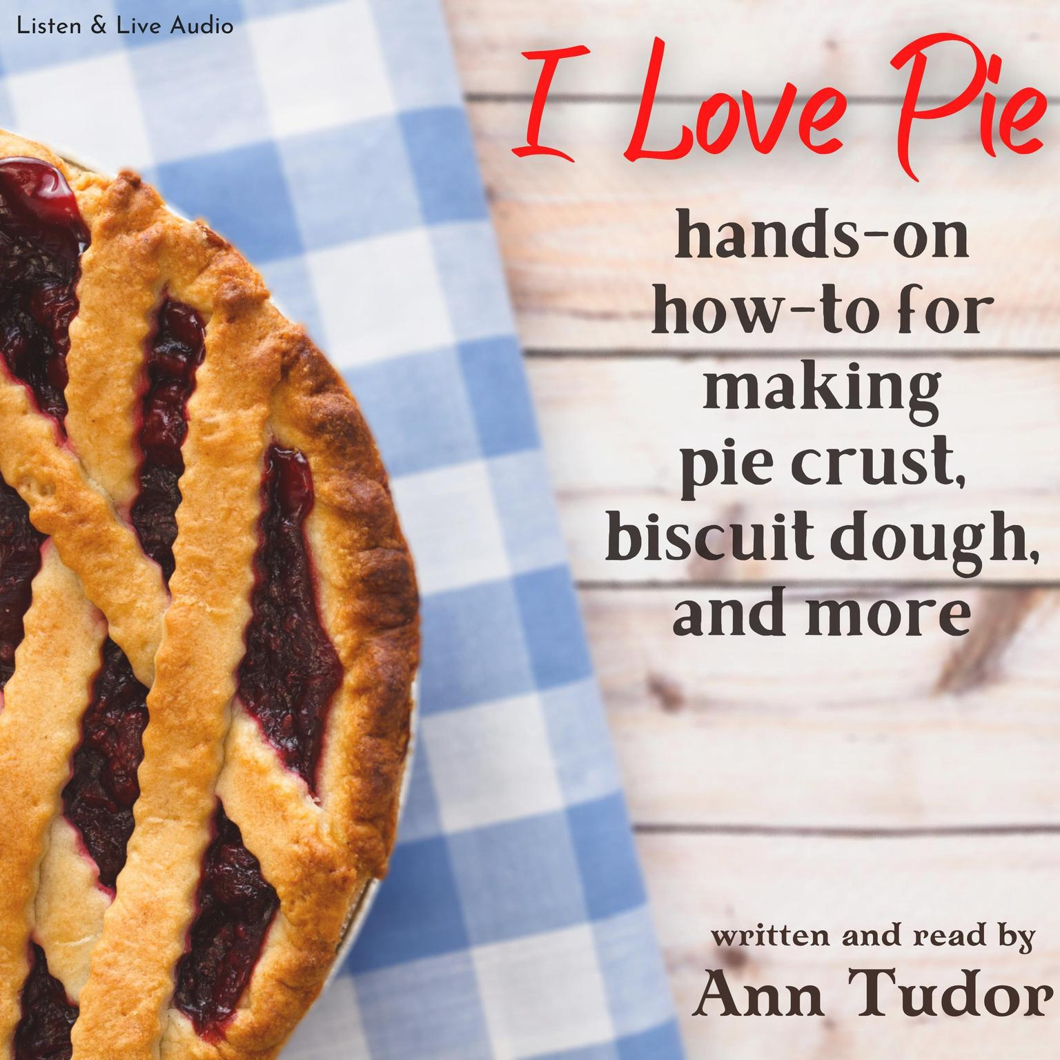 Printable I Love Pie: An Opinionated Hands-on How-to for Making Pie Crust, Biscuit Dough, and More Audiobook Cover Art