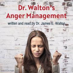 Dr. Walton's Anger Management Audiobook, by James E. Walton