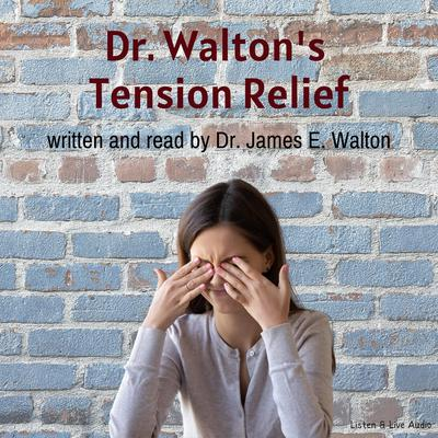 Dr. Walton's Tension Relief Audiobook, by James E. Walton