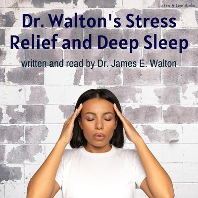 Dr. Walton's Stress Relief and Deep Sleep Audiobook, by James E. Walton