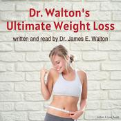 Dr. Walton's Ultimate Weight Loss, by James E. Walton
