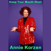Keep Your Mouth Shut!: (And Other Things I Can't Do), by Annie Korzen