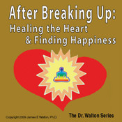 After Breaking Up: Healing the Heart & Finding Happiness, by James E. Walton