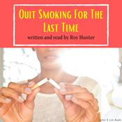 Quit Smoking For The Last Time Audiobook, by Roy Hunter