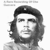 A Rare Recording of Che Guevara, by Che Guevara