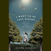 I Want to Be Left Behind: Finding Rapture Here on Earth Audiobook, by Brenda Peterson