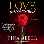 Love Unrehearsed: A Novel, by Tina Reber