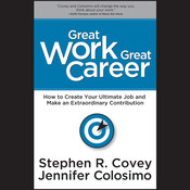 Great Work, Great Career: How to Create Your Ultimate Job and Make an Extraordinary Contribution Audiobook, by Stephen R. Covey, Jennifer Colosimo