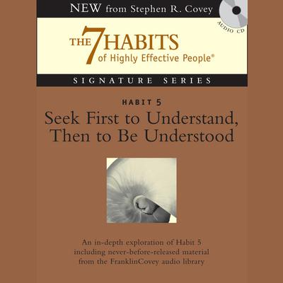 Habit 5: Seek First to Understand Then to Be Understood: The Habit of Mutual Understanding Audiobook, by Stephen R. Covey