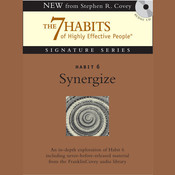 Habit 6: Synergize: The Habit of Creative Cooperation, by Stephen R. Covey