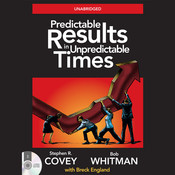 Predictable Results in Unpredictable Times: 4 Essentials for Great Performance in Good Times and Bad Audiobook, by Stephen R. Covey, Bob Whitman
