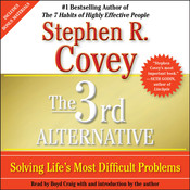 The 3rd Alternative: Solving Life's Most Difficult Problems, by Stephen R. Covey