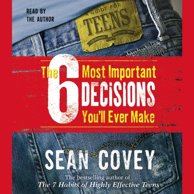 The 6 Most Important Decisions Youll Ever Make: A Guide  for Teens Audiobook, by Sean Covey
