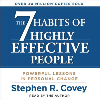 The 7 Habits of Highly Effective People: Powerful Lessons in Personal Change Audiobook, by Stephen R. Covey