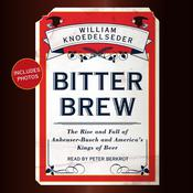 Bitter Brew: The Rise and Fall of Anheuser-Busch and Americas Kings of Beer Audiobook, by William Knoedelseder